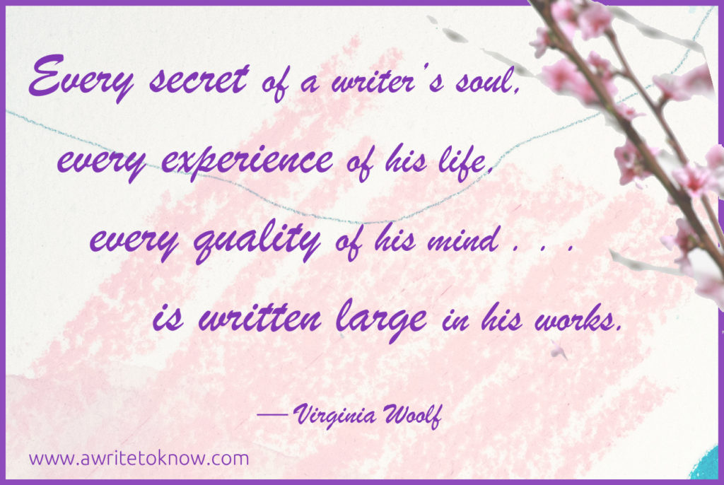 "Pink flowers and a Virginia Woolf quote that says ""A writer's every secret is in his work"" data-pin-description=""Why you should write a book"" #writeabook #writing #writingabook #author #ilovebooks #amwriting #writersofig #story #stories"