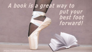 "A ballerina's foot stepping out to plant toes on floor, next to a book of blank pages, with the words ""Your book is a great way to put your best foot forward."""