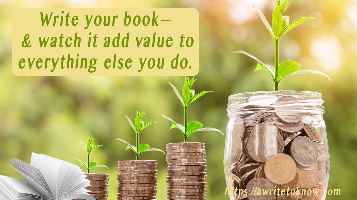 "A pastel yellow and green garden behind a table with stacks of gold coins on it, all sprouting a green plant, leading to a sprouting jar of coins. The words say, ""Write your book, and it will add value to everything you do."""