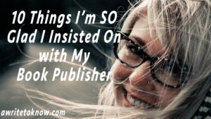 """Picture of a glowing young woman holding her book about birds against a backdrop of mountain scenery, with the words """"10 Things I'm So Glad I insisted On with My Publisher."""""""