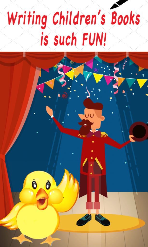 "A picture of a fluffy yellow toy duck upstaging the flamboyant circus manager on stage, with words saying, ""Writing Children's Books is Such FUN!"""