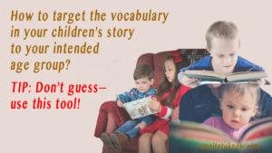 "Images of children of all ages reading books, with words that ask, ""How to target the vocabulary in your children's story to your intended age group? Use this tool."""